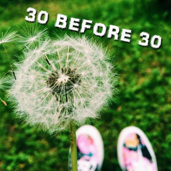 List of 30 things (travels) I want to make before turning 30.