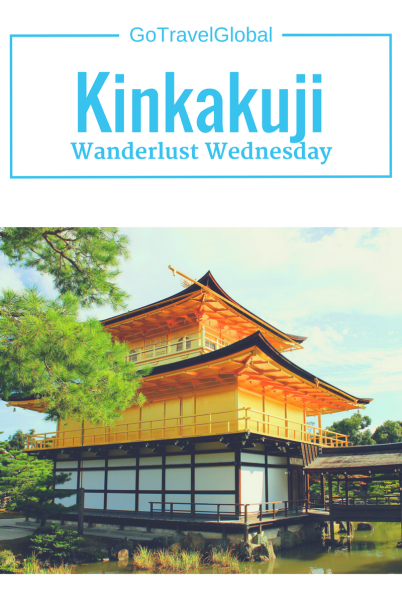 Wanderlust Wednesday: Kinkakuji/Golden Pavilion